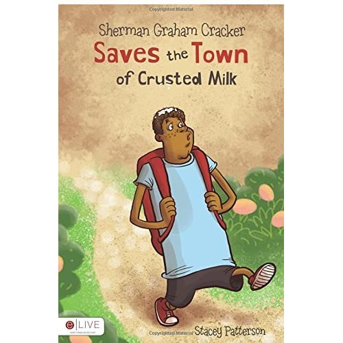Sherman Graham Cracker Saves the Town of Crusted Milk by Stacey Patterson (2014-02-18)