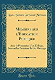 Telecharger Livres Memoire Sur l Education Publique Avec Le Prospectus d Un College Suivant Les Principes de CET Ouvrage Classic Reprint (PDF,EPUB,MOBI) gratuits en Francaise