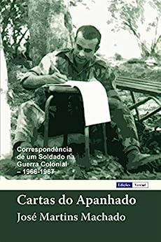 Cartas Do Apanhado: Correspondência De Um Soldado Na Guerra Colonial por José Martins Machado Gratis
