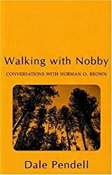 Walking With Nobby: Conversations With Norman O. Brown