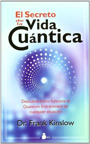 Descargar Libro SECRETO DE LA VIDA CUANTICA, EL (2011) de FRANK KINSLOW