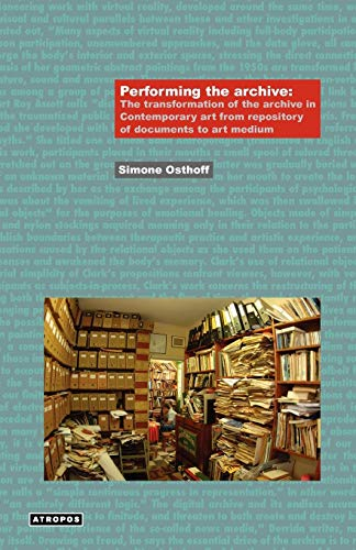 Performing the Archive: The Transformation of the Archive in Contemporary Art from Repository of Documents to Art Medium (Think Media: Egs Media Philosophy)
