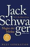 Magier der Märkte: Next Generation: Teil 1: Die Makro-Gurus Interviews mit den besten Hedgefonds-Managern der Welt