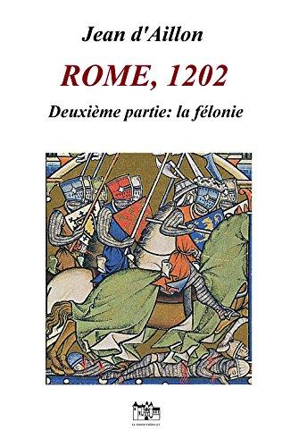 ROME, 1202: Deuxième partie: LA FELONIE (Les aventures de Guilhem d'Ussel, chevalier troubadour)