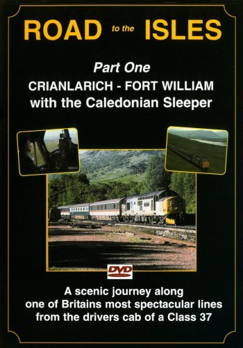 Road To The Isles Dvd: Part One The West Highland Line Between Crianlarich to Fort William, From the Drivers Cab Of A Class 37, With The Caledonian Sleeper (Sleeper Cab)