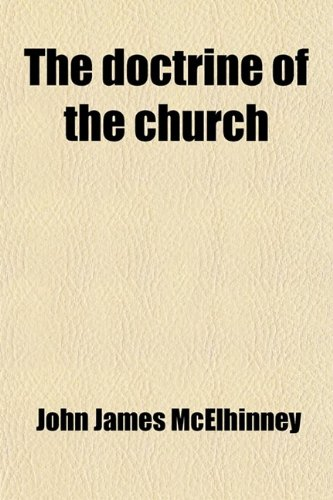 The Doctrine of the Church; A Historical Monograph With a Full Bibliography of the Subject