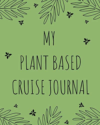 My Plant Based Cruise Journal: Vegan Cruise Port and Excursion Organizer, Travel Vacation Notebook, Packing List Organizer, Trip Planning Diary, Itinerary Activity Agenda, Countdown Is On. -
