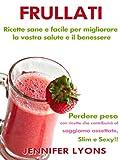 eBook Gratis da Scaricare Frullati Ricette sane e facile per migliorare la vostra salute e il benessere Perdere peso con ricette che contribuira al soggiorno assettate Slim e Sexy (PDF,EPUB,MOBI) Online Italiano