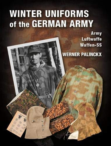 Winter Uniforms of the German Army: Army, Luftwaffe, Waffen-SS