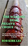 THE WALKING DEAD, NEGAN'S CHOICE: UPDATED EDITION ! Find out HOW THE IDENTITY OF NEGAN'S VICTIM was revealed in THIS book, 6 MONTHS BEFORE SEASON 7 PREMIERED ! (English Edition)