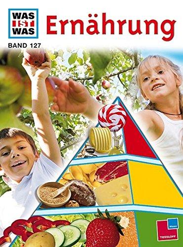 Was ist was, Band 127: Ernährung (WAS IST WAS - Kernreihe, Band 127)