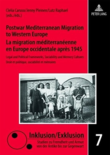 Postwar Mediterranean Migration to Western Europe.  La migration méditerranéenne en Europe occidentale après 1945: Legal and Political Frameworks, ... et mémoires (Inklusion/Exklusion, Band 7)