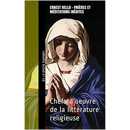 Ernest Hello - Prières et méditations inédites: Chefs-d'oeuvre de la littérature religieuse