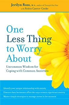 One Less Thing to Worry About: Uncommon Wisdom for Coping with Common Anxieties von [Ross, Jerilyn, Cantor-Cooke, Robin]