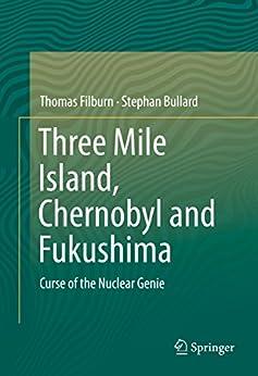 Three Mile Island, Chernobyl And Fukushima: Curse Of The Nuclear Genie por Thomas Filburn epub