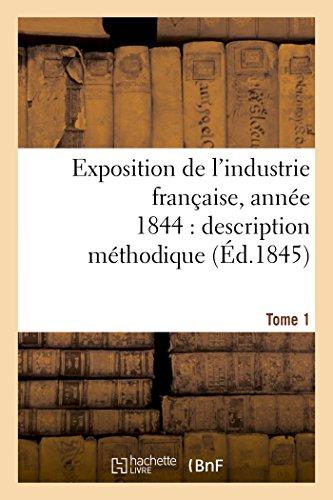 Exposition de l'industrie française, année 1844 description méthodique Tome 1