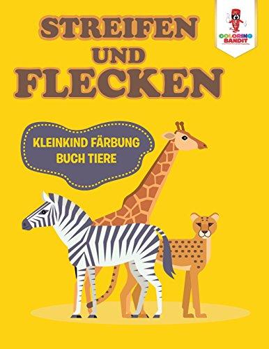 Streifen und Flecken: Kleinkind Färbung Buch Tiere (Pack Färbung Bücher)