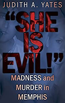 'SHE IS EVIL!': Madness And Murder In Memphis (English Edition) par [Yates, Judith A.]