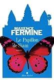 Le papillon de Siam / Maxence Fermine   Fermine, Maxence (1968-...). Auteur