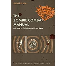 The Zombie Combat Manual: A Guide to Fighting the Living Dead by Roger Ma (2010-08-26)