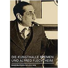 Die Kunsthalle Bremen und Alfred Flechtheim: Erwerbungen 1914 bis 1979