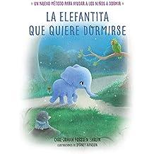 La elefantita que quiere dormirse  /The Little Elephant Who Wants to Fall Asleep: Un nuevo metodo para ayudar a los niños a dormir (Libros para leer antes de dormir, Band 150906)