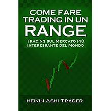 Come fare Trading in un Range: Trading sul Mercato Più Interessante del Mondo (Italian Edition)