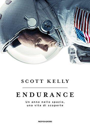 Endurance: Un anno nello spazio, una vita di scoperte (Italian Edition)