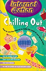 Chilling Out: Internet @ction: How to Use the Internet to Make the Most of Your Leisure Time by Rooney, Anne (2001) Hardcover