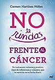 No te rindas frente al cáncer: Un testimonio valiente y positivo, lleno de reflexiones y consejos que te servirán en tu lucha diaria (MR Testimonio)