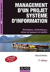 Management d'un projet Système d'Information - 7e éd. - Principes, techniques, mise en oeuvre et out : Principes, techniques, mise en oeuvre et outils (Management des systèmes d'information)