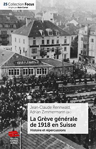 La Grève générale de 1918 en Suisse: Histoire et répercussions par  Adrien Zimmermann, Jean-Claude Rennwald