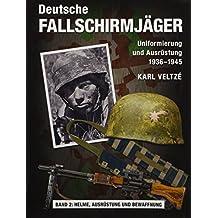 Deutsche Fallschirmjäger: Uniformen und Ausrüstung 1936 - 1945 Band 2: Helme, Ausrüstung und Abzeichen