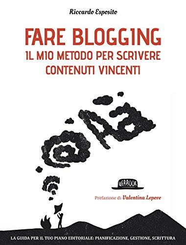 Fare blogging: Il mio metodo per scrivere contenuti vincenti