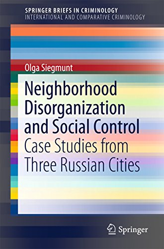 Neighborhood Disorganization and Social Control: Case Studies from Three Russian Cities (SpringerBriefs in Criminology)