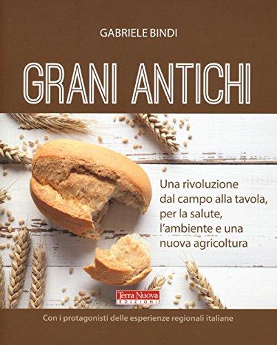 Grani antichi. Una rivoluzione dal campo alla tavola, per la salute, l'ambiente e una nuova agricoltura