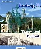 Ludwig II. Traum und Technik