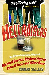 Hellraisers: The Life and Inebriated Times of Burton, Harris, O'Toole and Reed