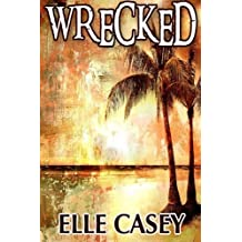 Wrecked (Volume 1) by Elle Casey (2012-11-30)