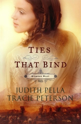Ties that Bind (Ribbons West) (No 3) by Pella, Judith, Peterson, Tracie (2000) Paperback