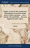Sapphus, Poetriae Lesbiae, Fragmenta Et Elogia Quotquot in Auctoribus Antiquis Graecis Et Latinis Reperiuntur ... Cura E