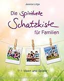 Die spirituelle Schatzkiste für Familien - 111 Ideen und Spiele