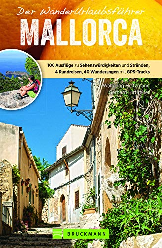 WanderUrlaubsführer Mallorca: Wandern im Urlaub auf Mallorca. 40 Wanderungen mit Detailkarten und GPS-Tracks, 100 Ausflüge zu Sehenswürdigkeiten und Stränden. Natur, Kultur, Wellness.