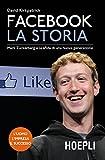 Facebook. La storia: Mark Zuckerberg e la sfida di una nuova...