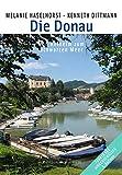 Die Donau: Von Kelheim zum Schwarzen Meer - Melanie Haselhorst, Kenneth Dittmann