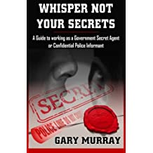 Whisper Not Your Secrets: A Guide to working as a Government Secret Agent or Confidential Police Informant