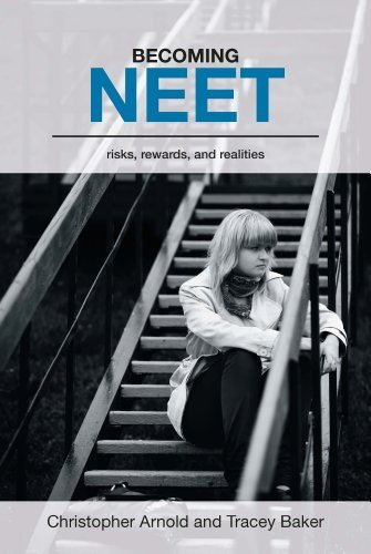 Becoming NEET: Risks, rewards, and realities by Christopher Arnold (2013-07-01)