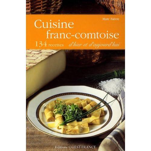 Cuisine franc-comtoise d'hier et d'aujourd'hui : 134 recettes