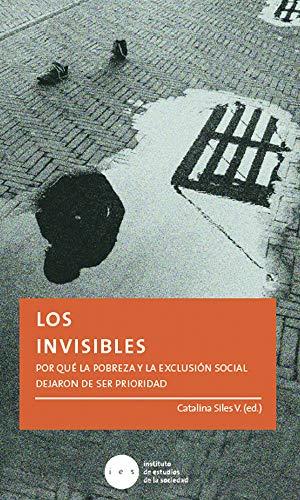 Los Invisibles: Por qué la pobreza y la exclusión social dejaron de ser prioridad (Temas Actuales) por Catalina Siles