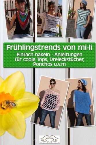 Preisvergleich Produktbild Frühlingstrends von mi-li: Einfach häkeln - Anleitungen für coole Tops, Dreieckstücher, Ponchos u.v.m